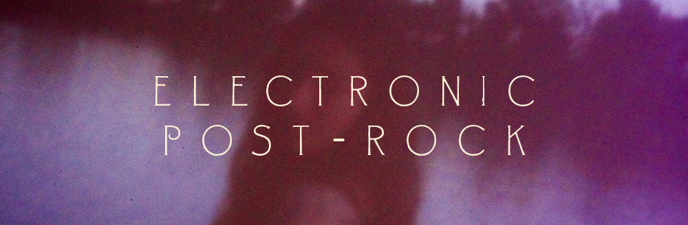Electronic Post-Rock